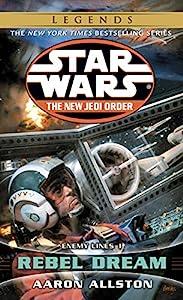 Rebel Dream: Star Wars Legends: Enemy Lines I (Star Wars: The New Jedi Order Book 11)