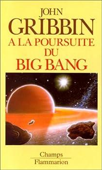 A la poursuite du Big Bang par Gribbin