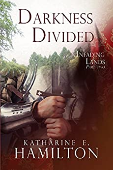 Darkness Divided: Part Two in The Unfading Lands Series by [Hamilton, Katharine E.]