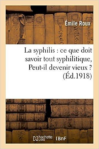 Livres La syphilis : ce que doit savoir tout syphilitique, Peut-il devenir vieux ? pdf epub