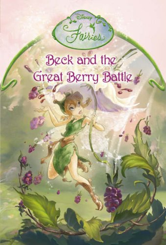 Beck and the Great Berry Battle: Chapter Book (Disney Fairies) (Berry Green New Chapter)