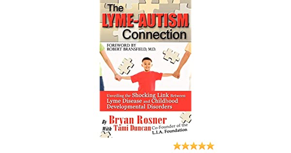 No Autism Is Not Caused By Lyme Disease >> The Lyme Autism Connection Unveiling The Shocking Link