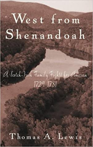 West From Shenandoah: A Scotch-Irish Family Fights for America, 1729-1781, A Journal of Discovery