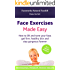 Face Exercises Made Easy: How to Lift and Tone Your Face, Get Healthy, Firm Skin and Stay Gorgeous Forever