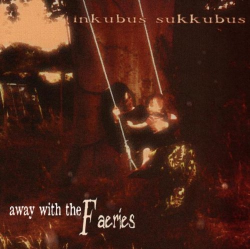 Inkubus Sukkubus - Away With The Faeries By Inkubus Sukkubus - Zortam Music