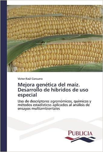 Mejora genética del maíz. Desarrollo de híbridos de uso especial: Uso de descriptores agronómicos, químicos y métodos estadísticos aplicados al análisis de ensayos multiambientales