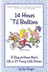 14 Hours 'Til Bedtime: A Stay-At-Home Mom's Life In 27 Funny Little Stories Paperback