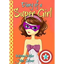Diary of a Super Girl - Book 6: Saving the World: Books for Girls 9 -12