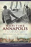Maritime Annapolis: A History of Watermen, Sails & Midshipmen (American Chronicles)