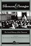Silences and Images : The Social History of the Classroom, Martin Lawn, Ian Grosvenor, Kate Rousmaniere, 0820439266