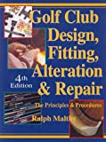 Golf Club Design, Fitting, Alteration and Repair, Ralph D. Maltby, 0927956055
