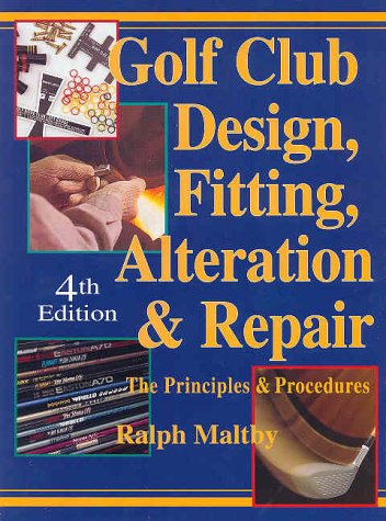 Golf Repair Club (Golf Club Design, Fitting, Alteration and Repair: The Principles and Procedures)