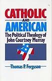 Catholic and American, Thomas P. Ferguson, 1556126506