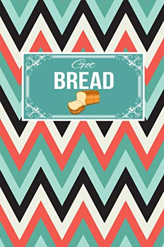 Got Bread: Baker Gift Lined Journal Notebook To Write In For Baking Lovers