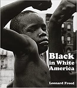 Black in White America by Leonard Freed (2010-07-20)