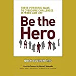Be the Hero: Three Powerful Ways to Overcome Challenges in Work and Life | Noah Blumenthal,Marshall Goldsmith