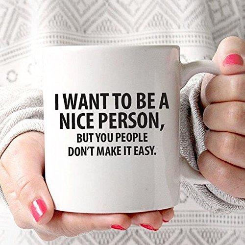 I Want to Be a Nice Person, But You People Don't Make it Easy Mug | Work | Morning | Sassy | Funny | Coffee Lovers' Mug | Coffee Tea Mug | 11oz 15oz | Cute Gift