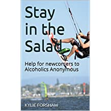 Stay in the Salad: Help for newcomers to Alcoholics Anonymous