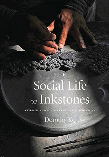 the-social-life-of-inkstones-artisans-and-scholars-in-early-qing-china-a-study-of-the-weatherhead-ea