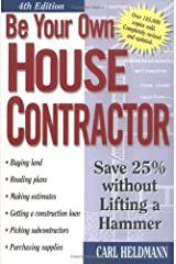 Be Your Own House Contractor: Save 25% Without Lifting a Hammer Paperback