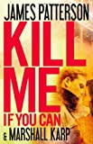 Kill Me If You Can, James Patterson and Marshall Karp, 0316097543