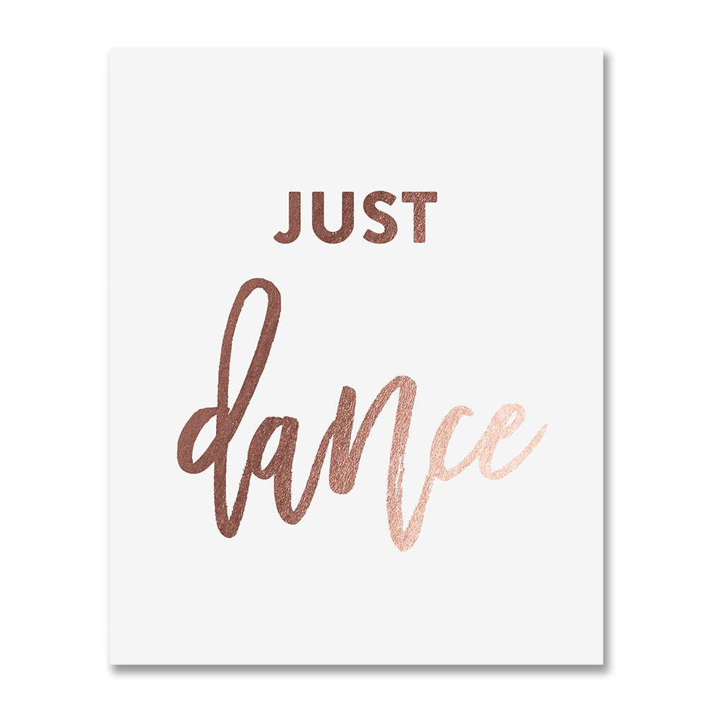 Just Dance Rose Gold Foil Art Print Wedding Reception Sign Inspirational Motivational Quote Dancer Nursery Decor Metallic Poster 8 inches x 10 inches A16
