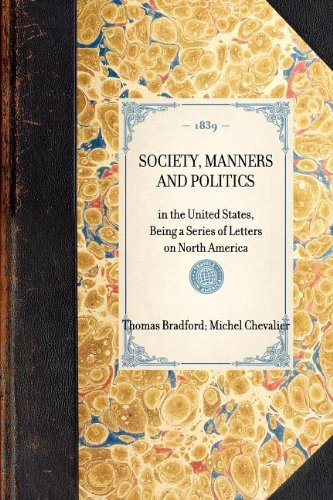 Society, Manners and Politics: in the United States, Being a Series of Letters on North America (Travel in America)