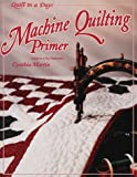 Machine Quilting Primer (Quilt in a Day) (Quilt in a Day Series)