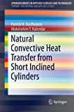 img - for Natural Convective Heat Transfer from Short Inclined Cylinders (SpringerBriefs in Applied Sciences and Technology) by Patrick H. Oosthuizen (2013-12-31) book / textbook / text book