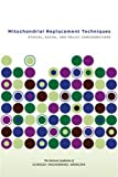 img - for Mitochondrial Replacement Techniques: Ethical, Social, and Policy Considerations book / textbook / text book