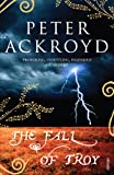 Front cover for the book The Fall of Troy by Peter Ackroyd