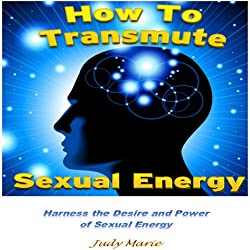 How to Transmute Sexual Energy
