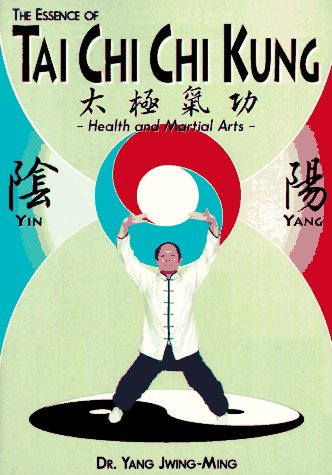 The Essence of Tai Chi Chi Kung: Health and Martial Arts (Ymaa Publication Center Book Series, B014)