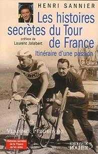 Les histoires secrètes du Tour de France : Itinéraires d'une passion par Henri Sannier