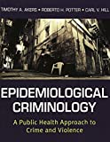 Epidemiological Criminology: A Public Health Approach to Crime and Violence