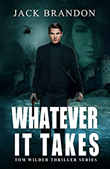 Whatever it takes: Book 1 in the Tom Wilder Financial and Conspiracies Thriller Series (Tom Wilder Thriller Series) by [Brandon, Jack]