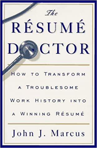 The Resume Doctor How To Transform A Troublesome Work History Into