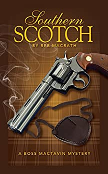 Southern Scotch (The Boss MacTavin Action Mysteries Book 1) by [MacRath, Reb]