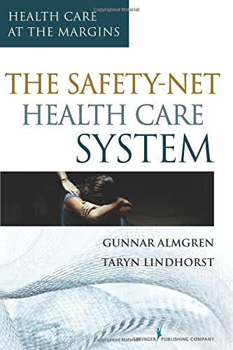 The Safety-Net Health Care System: Health Care at the (Health Care Safety Net)