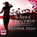 The Sea of Innocence Audiobook by Kishwar Desai Narrated by Vayu Naidu