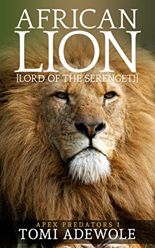 The African Lion - Lord of the Serengeti: Apex Predators I
