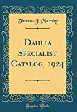 Amazon / Forgotten Books: Dahlia Specialist Catalog, 1924 Classic Reprint (Thomas J. Murphy)