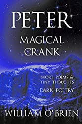 Peter: Magical Crank (Peter: A Darkened Fairytale, Vol 10): Short Poems & Tiny Thoughts