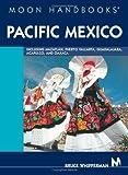 Moon Handbooks Pacific Mexico: Including