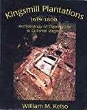 Kingsmill Plantation, 1619-1800 : Archaeology of Country Life in Colonial Virginia, Kelso, William, 0917565126