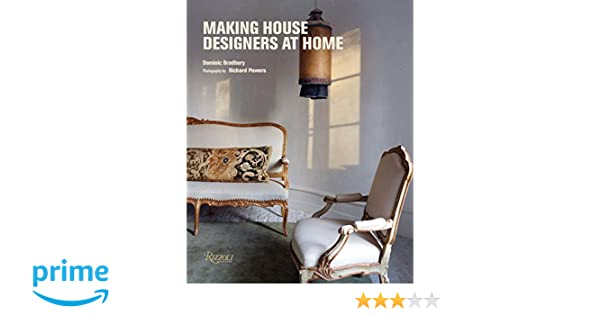 making house designers at home dominic bradbury richard powers 9780847860012 amazoncom books