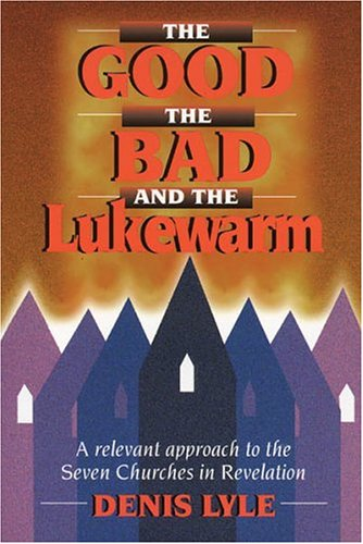The Good, the Bad, and the Lukewarm (History Of The Seven Churches In Revelation)