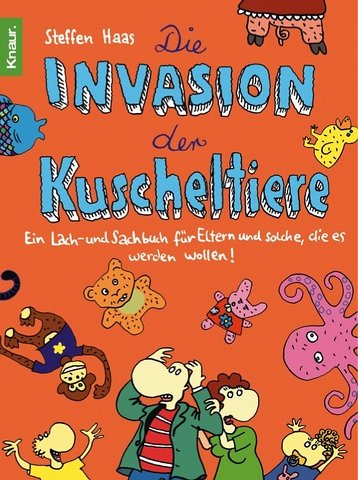 Die Invasion der Kuscheltiere: Ein Lach- und Sachbuch für Eltern und solche, die es werden wollen
