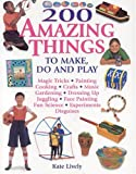 img - for 200 Amazing Things to Make, Do & Play! book / textbook / text book