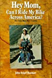 Hey Mom, Can I Ride My Bike Across America?, John S. Boettner, 0962570761
